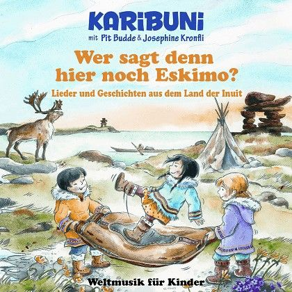 Wer sagt denn hier noch Eskimo? Josephine Kronfli, Pit Budde, Karibuni - Weltmusik für Kinder