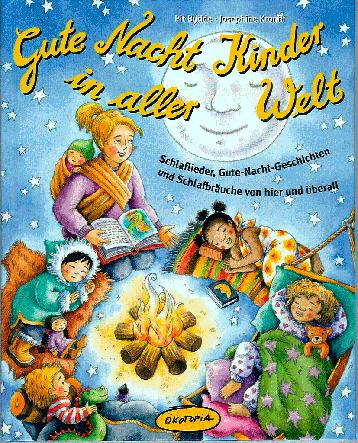 Gute Nacht Kinder in aller Welt. Schlaflieder, Gute-Nacht-Geschichten und Schlafbräuche von hier und überall