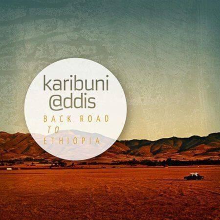 Karibuni addis - Back Road to Ethiopia