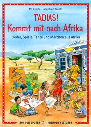 adias! Kommt mit nach Afrika. Kinderlieder, tanz und Spiele aus Afrika.
