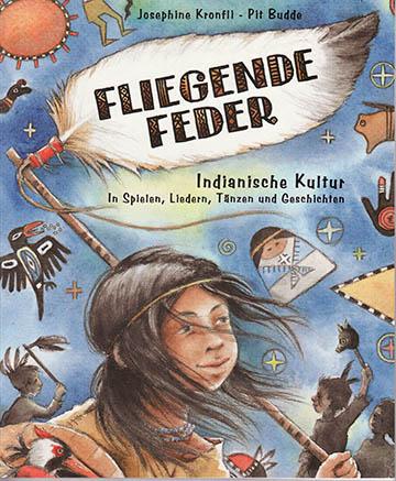 Fliegende Feder. Indianische Kultur in Spielen, Liedern und Tänzen .