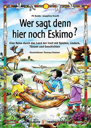 Wer sagt denn hier noch Eskimo? Buch für Kinder